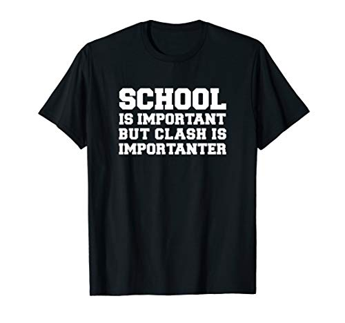 School is Important but Clash is Importanter Funny T Shirt -