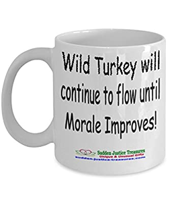 Wild Turkey Will Continue To Flow Until Morale Improves White Mug Unique Birthday, Special Or Funny Occasion Gift. Best 11 Oz Ceramic Novelty Cup for Coffee, Tea, Hot Chocolate Or Toddy
