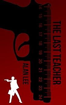 The Last Teacher (Mackenzie August Book 1) by [Lee, Alan]