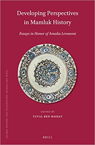 com developing perspectives in mamluk history essays in  developing perspectives in mamluk history essays in honor of a a levanoni islamic history and civilization approx 395 pp ed edition