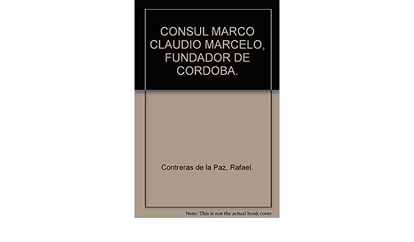 Consul Marco Claudio Marcelo Fundador De Cordoba Contreras De La Paz Rafael Books