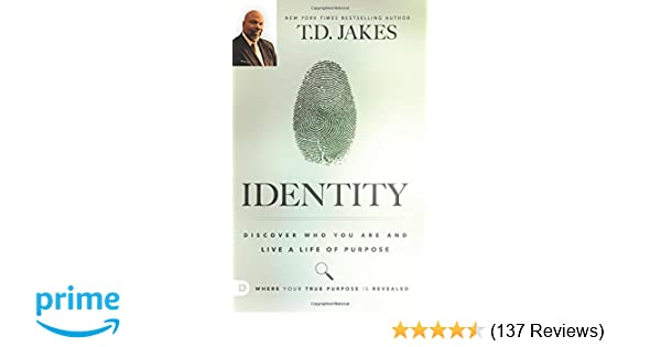 Identity: Discover Who You Are and Live a Life of Purpose: T  D