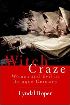 Book By Lyndal Roper - Witch Craze: Terror and Fantasy in Baroque Germany: 1st (first) Edition