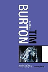 The Films of Tim Burton: Animating Live Action in Contemporary Hollywood by McMahan, Alison published by Continuum (2005)