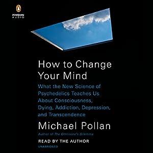 How to Change Your Mind Hörbuch von Michael Pollan Gesprochen von: Michael Pollan