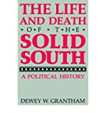 The Life and Death of the Solid South, Dewey W. Grantham, 0813103088