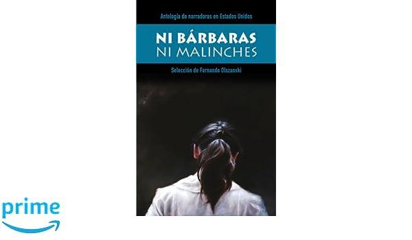 Ni Bárbaras ni Malinches: Antología de narradoras en Estados Unidos Colección Ríolago: Amazon.es: Fernando Olszanski: Libros