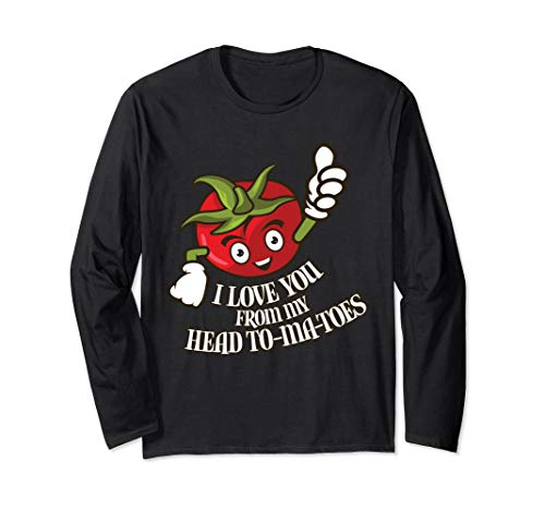 (I Love You From My Head Tomatoes  Long Sleeve T-Shirt)