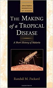 image for The Making of a Tropical Disease: A Short History of Malaria (Johns Hopkins Biographies of Disease) by Randall M. Packard (2007-12-18)