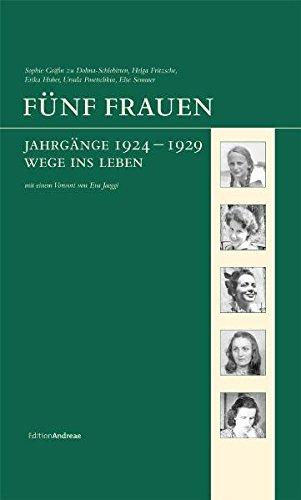 Fünf Frauen: Jahrgänge 1924-1929. Wege ins Leben (Edition Andreae)