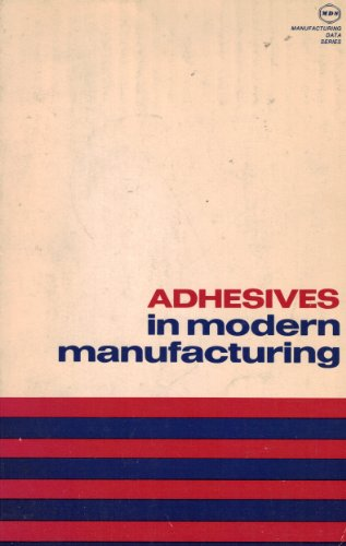 Adhesives in modern manufacturing (Manufacturing data series)