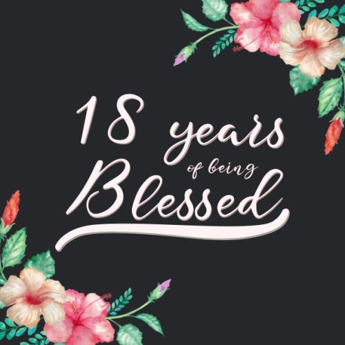 18 Years Of Being Blessed: Guest Book For 18 yr Old Birthday Party -  Cute Keepsake Memory Book For Party Guests to Leave Signatures, Notes and Wishes in - 18th Birthday Guest Book For Women (Christian Birthday Wishes For 18 Years Old Girl)