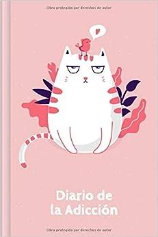 Diario de la Adicción: Para completar la documentación diaria de su consumo | Motivo: Gato rosado