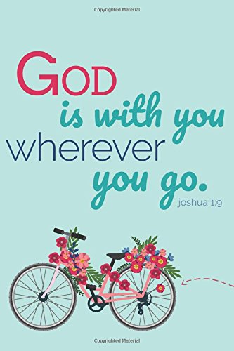 Bicycle Journal - God Is With You Wherever You Go, Joshua 1:9 (6x9 Journal): Lined Writing Notebook, 120 Pages -- Bicycle with Pink and Purple Flowers