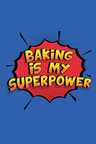 Baking Is My Superpower: Funny Lined Notebook, Blank, 6 x 9, 110 pages. Gift to write about Baking. SuperPower Design