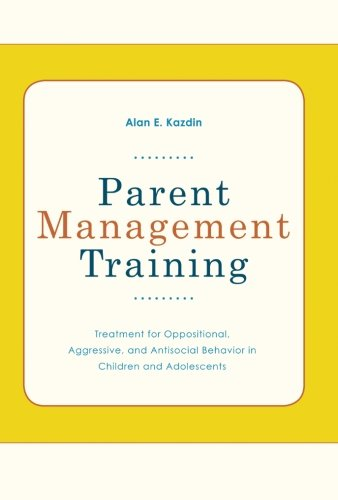 Parent Management Training: Treatment for Oppositional, Aggressive, and Antisocial Behavior in Children and Adolescents (Training Management)