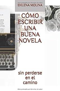 CÓMO ESCRIBIR UNA BUENA NOVELA: sin perderse en el camino (Spanish Edition)