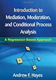 Introduction to Mediation, Moderation, and Conditional Process Analysis : A Regression-Based Approach, Hayes, Andrew F., 1609182308
