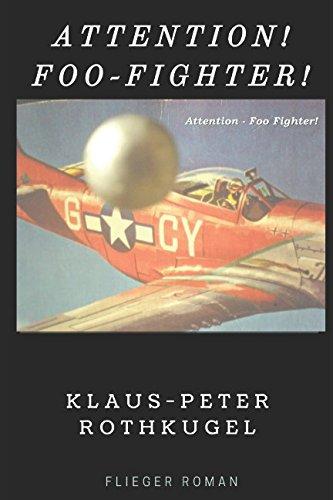 Attention!  Foo-Fighters Attacking!: Deutsches Sonderfluggerät  im militärischen Einsatz (German Edition)