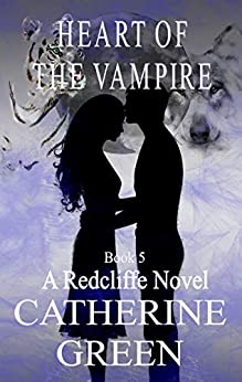 Heart of the Vampire (A Redcliffe Novel Book 5) by [Green, Catherine]