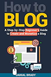How to Blog: A Step-by-Step Beginner's Guide to Create and Monetize a Blog