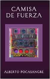 Camisa de fuerza : Pocasangre, Alberto: Amazon.es: Libros