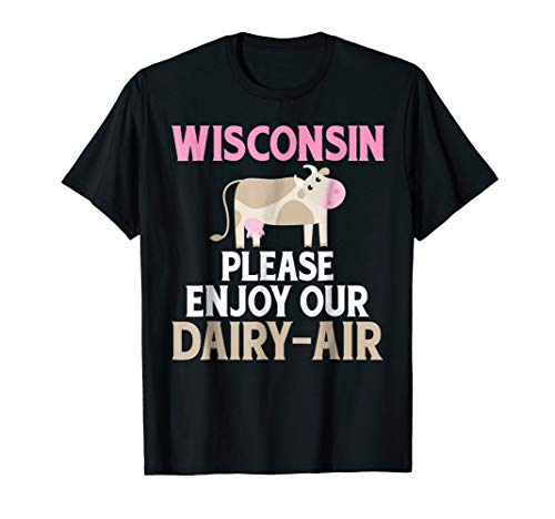 - Wisconsin: Please Enjoy Our Dairy-Air Cheese T-Shirt