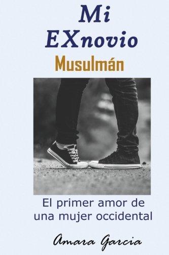 MI Ex Novio Musulmán: El primer amor de una mujer occidental (Spanish Edition)