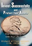 img - for Richard Allison Johnson: Invest Successfully and Protect Your Assets : How to Match Your Investment Plan with Your Life Goals (Hardcover); 2004 Edition book / textbook / text book