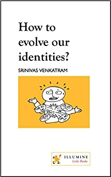 How to evolve our identities? by [Venkatram, Srinivas]