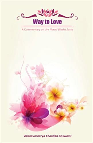 Way to Love: A Commentary on the Narad Bhakti Sutra