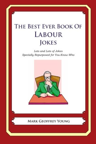 Download The Best Ever Book of Labour Jokes: Lots and Lots of Jokes Specially Repurposed for You-Know-Who PDF