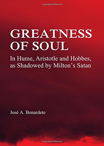 Greatness of Soul: In Hume, Aristotle and Hobbes, As Shadowed by Milton's Satan by Cambridge Scholars Publishing