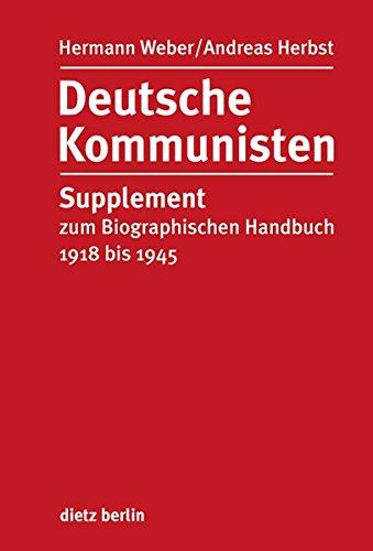 Deutsche Kommunisten: Supplement zum Biographischen Handbuch 1918 bis 1945