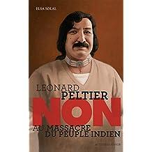 Leonard Peltier : Non au massacre du peuple indien (French Edition)