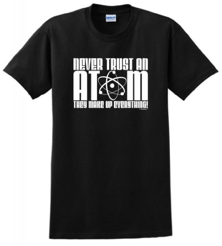 Never Trust an Atom They Make Up Everything T-Shirt Large - Adult Everything T-shirt