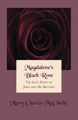 Magdalene's Black Rose: The Love Story of Jesus and His Beloved
