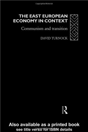 The East European Economy in Context: Communism and Transition (Eastern Europe Since 1945 S)