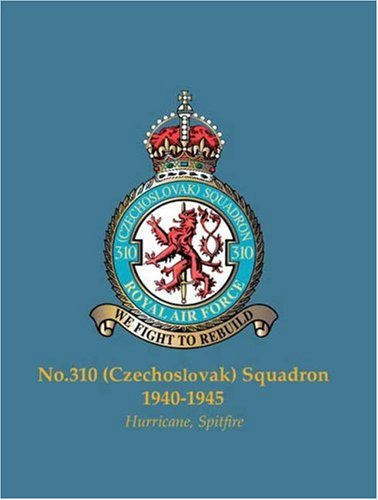 No.310 (Czechoslovak) Squadron, 1940-1945: Hurricane, Spitfire (Famous Commonwealth Squadrons of WW2) pdf