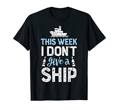 This Week I Don't Give A Ship T shirt Cruise Trip Vacation (Funny Shirts To Wear On A Cruise)
