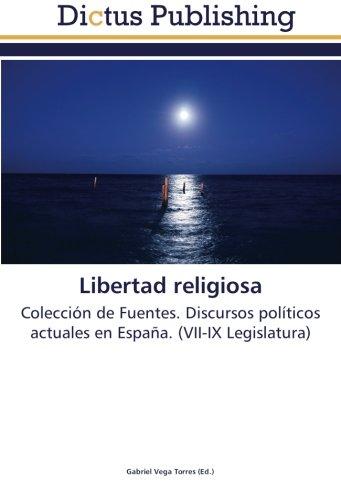 Read Online Libertad religiosa: Colección de Fuentes. Discursos políticos actuales en España. (VII-IX Legislatura) (Spanish Edition) pdf