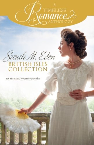 Sarah M. Eden British Isles Collection (A Timeless Romance Anthology) (Volume 15)