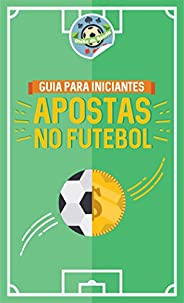 Apostas no Futebol: O guia completo para iniciar nas apostas esportivas