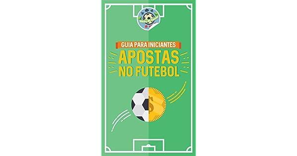 efe20baf4cc Apostas no Futebol  O guia completo para iniciar nas apostas esportivas  eBook  Humberto Alves