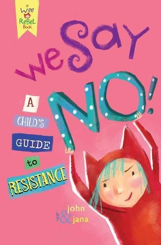 Download We Say NO!: A Child's Guide to Resistance (Wee Rebel) pdf