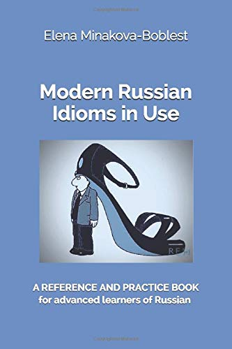 Modern Russian Idioms In Use  A Reference And Practice Book For Advanced Learners Of Russian