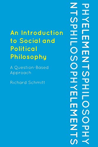 An Introduction to Social and Political Philosophy: A Question-Based Approach (Elements of Philosophy)