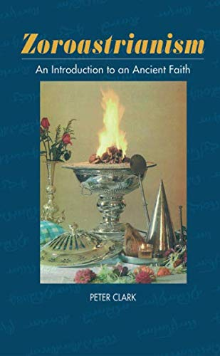 Zoroastrianism: An Introduction to an Ancient Faith (Beliefs & Practices)