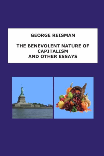 com the benevolent nature of capitalism and other essays  the benevolent nature of capitalism and other essays by reisman george
