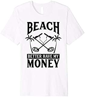 Beach Better Have My Money - Cute Metal Finders  Gift T-shirt | Size S - 5XL